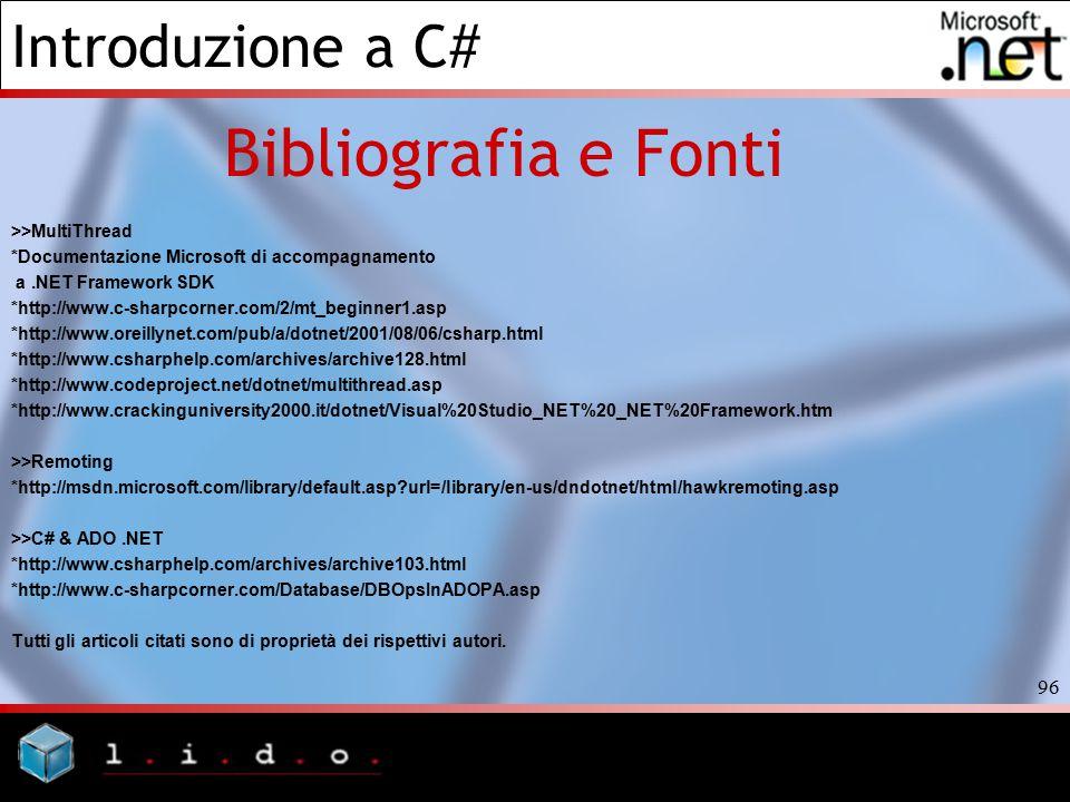Introduzione a C# 96 Bibliografia e Fonti >>MultiThread *Documentazione Microsoft di accompagnamento a.NET Framework SDK *http://www.c-sharpcorner.com