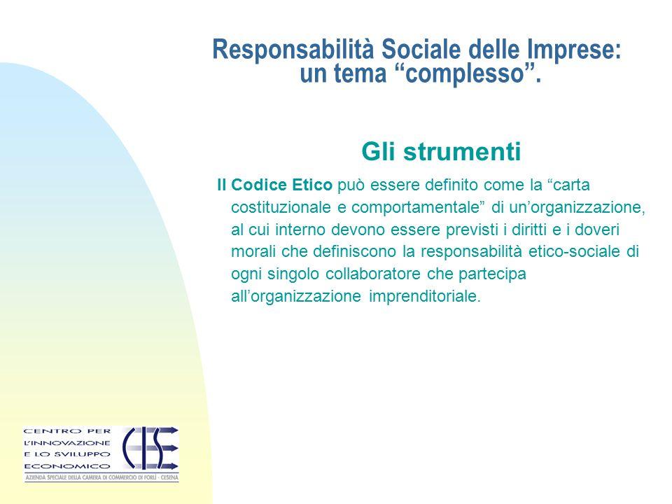 """Responsabilità Sociale delle Imprese: un tema """"complesso"""". Gli strumenti Il Codice Etico può essere definito come la """"carta costituzionale e comportam"""