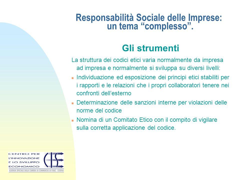 """Responsabilità Sociale delle Imprese: un tema """"complesso"""". Gli strumenti La struttura dei codici etici varia normalmente da impresa ad impresa e norma"""