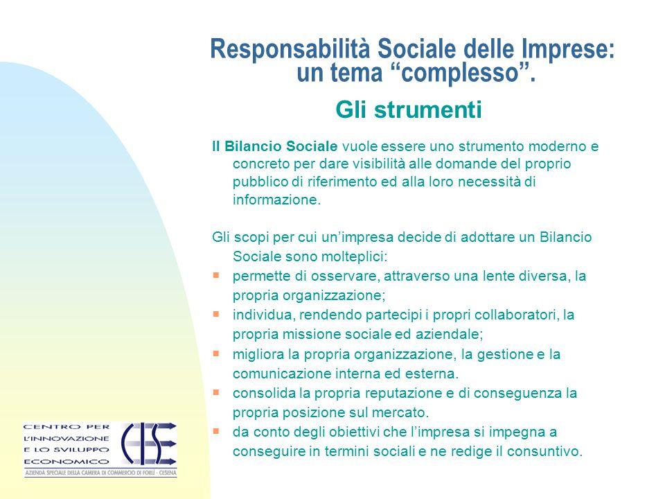 """Responsabilità Sociale delle Imprese: un tema """"complesso"""". Gli strumenti Il Bilancio Sociale vuole essere uno strumento moderno e concreto per dare vi"""