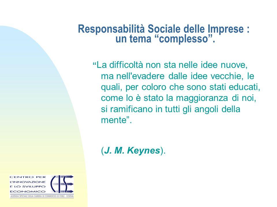"""Responsabilità Sociale delle Imprese : un tema """"complesso"""". """" La difficoltà non sta nelle idee nuove, ma nell'evadere dalle idee vecchie, le quali, pe"""