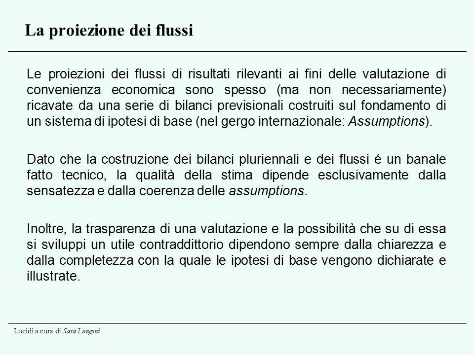 Lucidi a cura di Sara Longoni La proiezione dei flussi Le proiezioni dei flussi di risultati rilevanti ai fini delle valutazione di convenienza econom