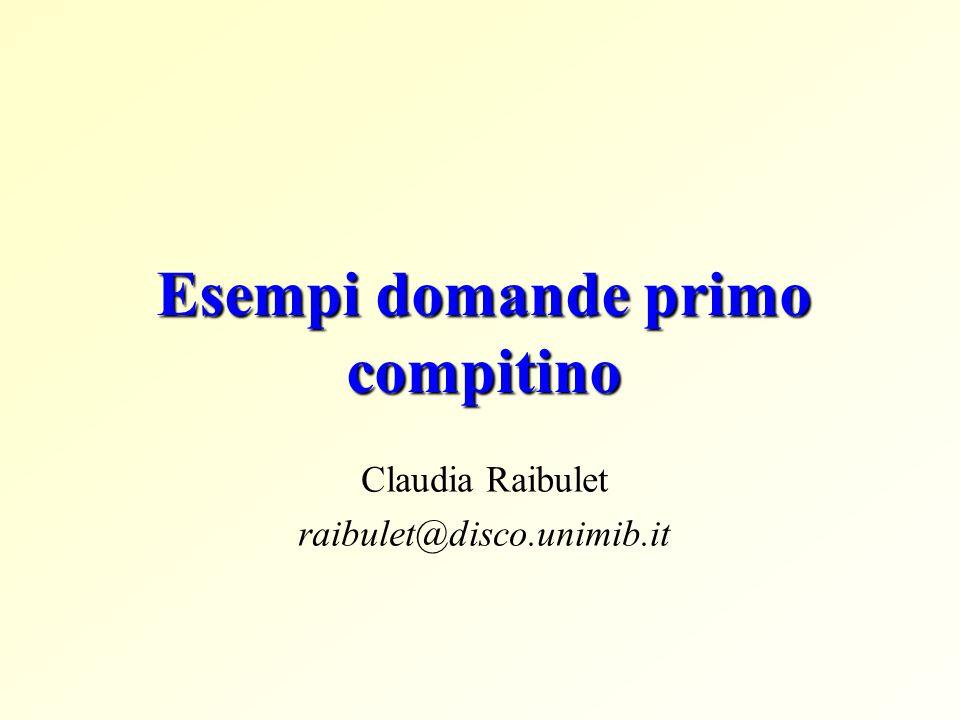 Esempi domande primo compitino Claudia Raibulet raibulet@disco.unimib.it