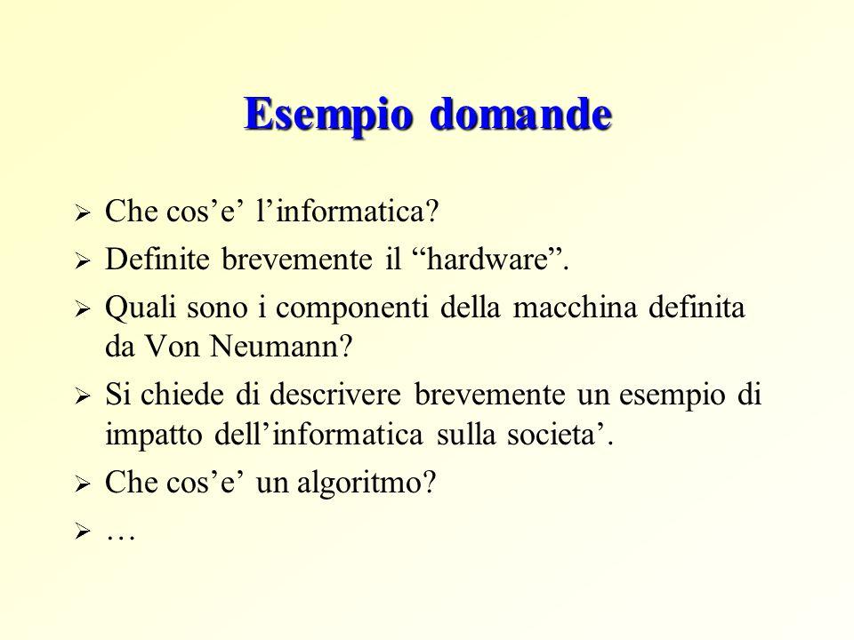 Esempio domande  Che cos'e' l'informatica.  Definite brevemente il hardware .