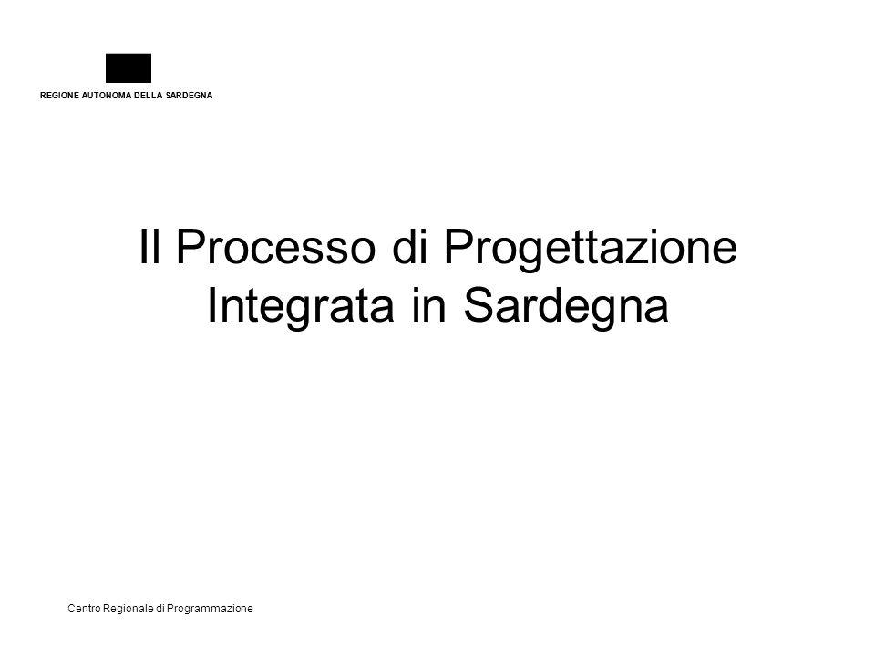 REGIONE AUTONOMA DELLA SARDEGNA Centro Regionale di Programmazione Il Processo di Progettazione Integrata in Sardegna
