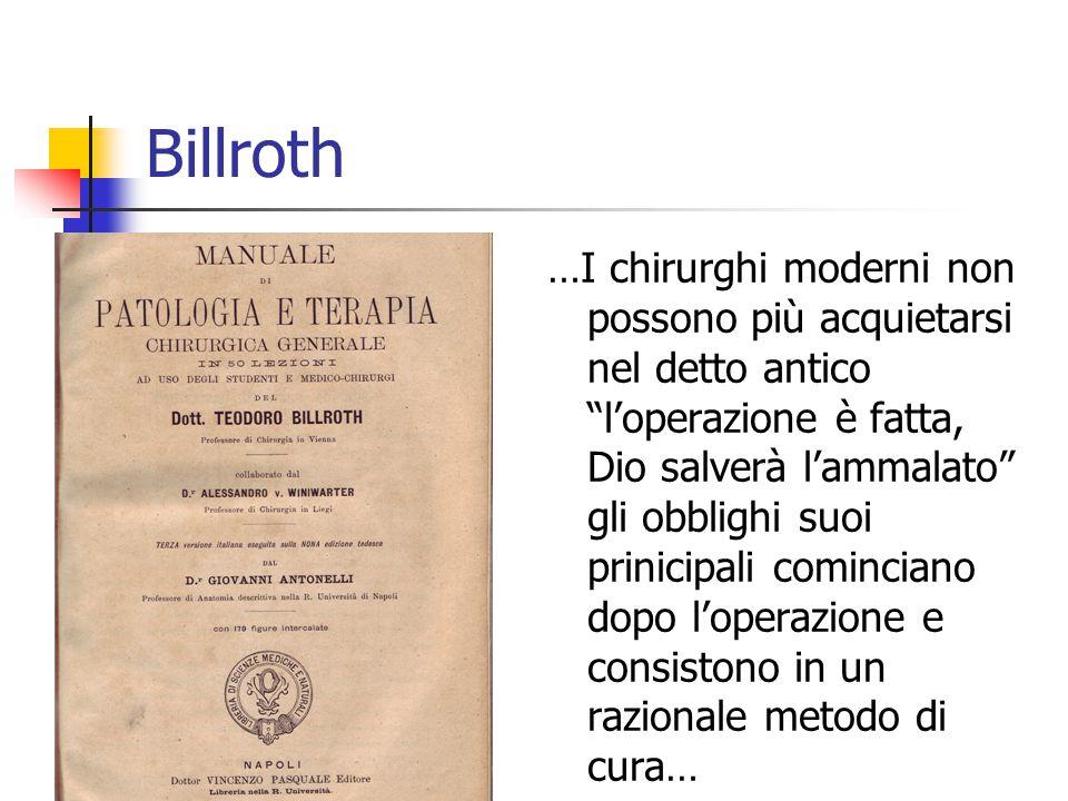 Billroth …I chirurghi moderni non possono più acquietarsi nel detto antico l'operazione è fatta, Dio salverà l'ammalato gli obblighi suoi prinicipali cominciano dopo l'operazione e consistono in un razionale metodo di cura…