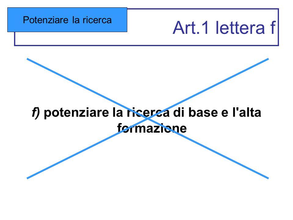 Art.1 lettera f f) potenziare la ricerca di base e l alta formazione Potenziare la ricerca