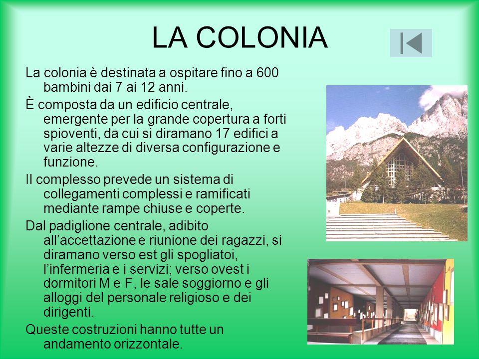 LA COLONIA La colonia è destinata a ospitare fino a 600 bambini dai 7 ai 12 anni. È composta da un edificio centrale, emergente per la grande copertur
