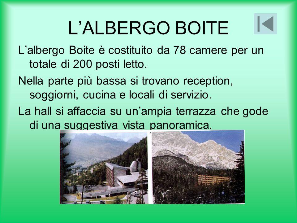 L'ALBERGO BOITE L'albergo Boite è costituito da 78 camere per un totale di 200 posti letto. Nella parte più bassa si trovano reception, soggiorni, cuc