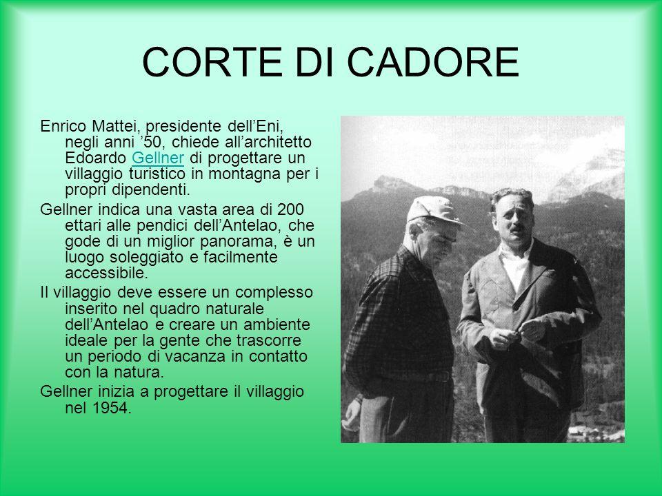 CORTE DI CADORE Enrico Mattei, presidente dell'Eni, negli anni '50, chiede all'architetto Edoardo Gellner di progettare un villaggio turistico in mont