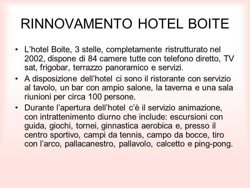 RINNOVAMENTO HOTEL BOITE L'hotel Boite, 3 stelle, completamente ristrutturato nel 2002, dispone di 84 camere tutte con telefono diretto, TV sat, frigo