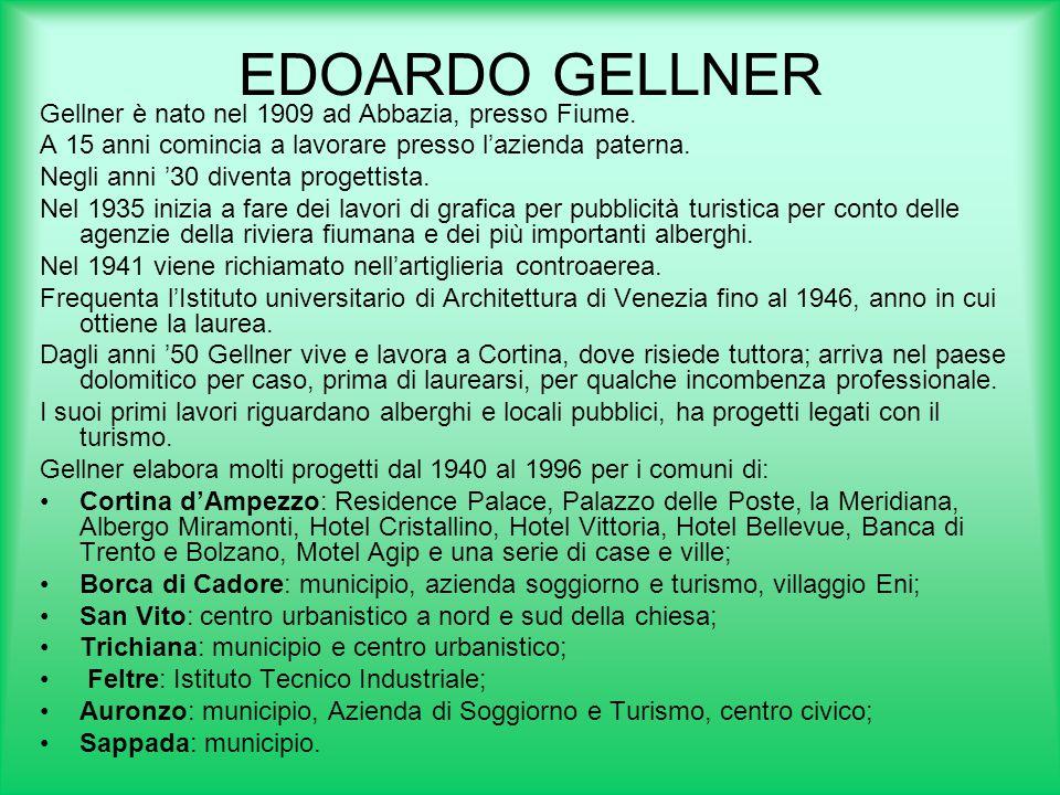 EDOARDO GELLNER Gellner è nato nel 1909 ad Abbazia, presso Fiume. A 15 anni comincia a lavorare presso l'azienda paterna. Negli anni '30 diventa proge