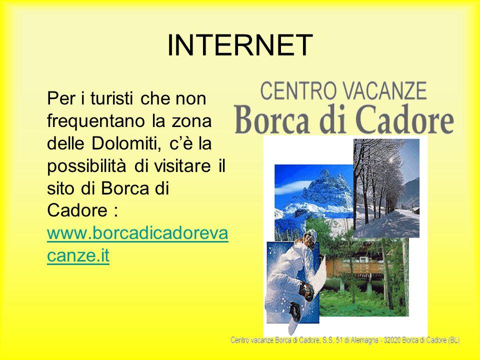 INTERNET Per i turisti che non frequentano la zona delle Dolomiti, c'è la possibilità di visitare il sito di Borca di Cadore : www.borcadicadoreva can
