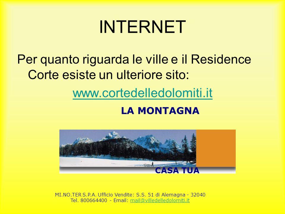 INTERNET Per quanto riguarda le ville e il Residence Corte esiste un ulteriore sito: www.cortedelledolomiti.it LA MONTAGNA CASA TUA MI.NO.TER S.P.A. U