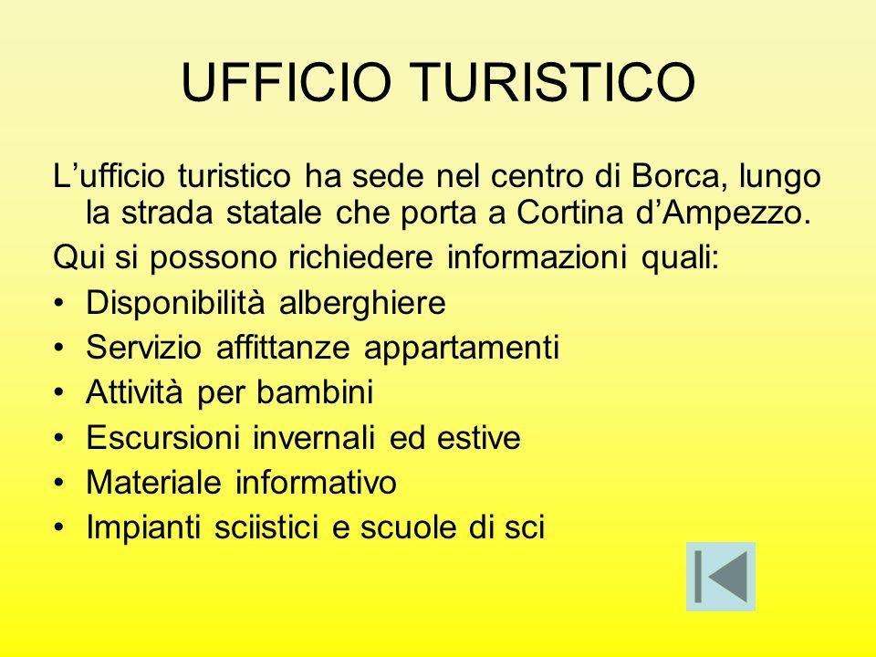 UFFICIO TURISTICO L'ufficio turistico ha sede nel centro di Borca, lungo la strada statale che porta a Cortina d'Ampezzo. Qui si possono richiedere in