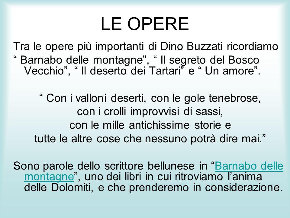 """LE OPERE Tra le opere più importanti di Dino Buzzati ricordiamo """" Barnabo delle montagne"""", """" Il segreto del Bosco Vecchio"""", """" Il deserto dei Tartari"""""""