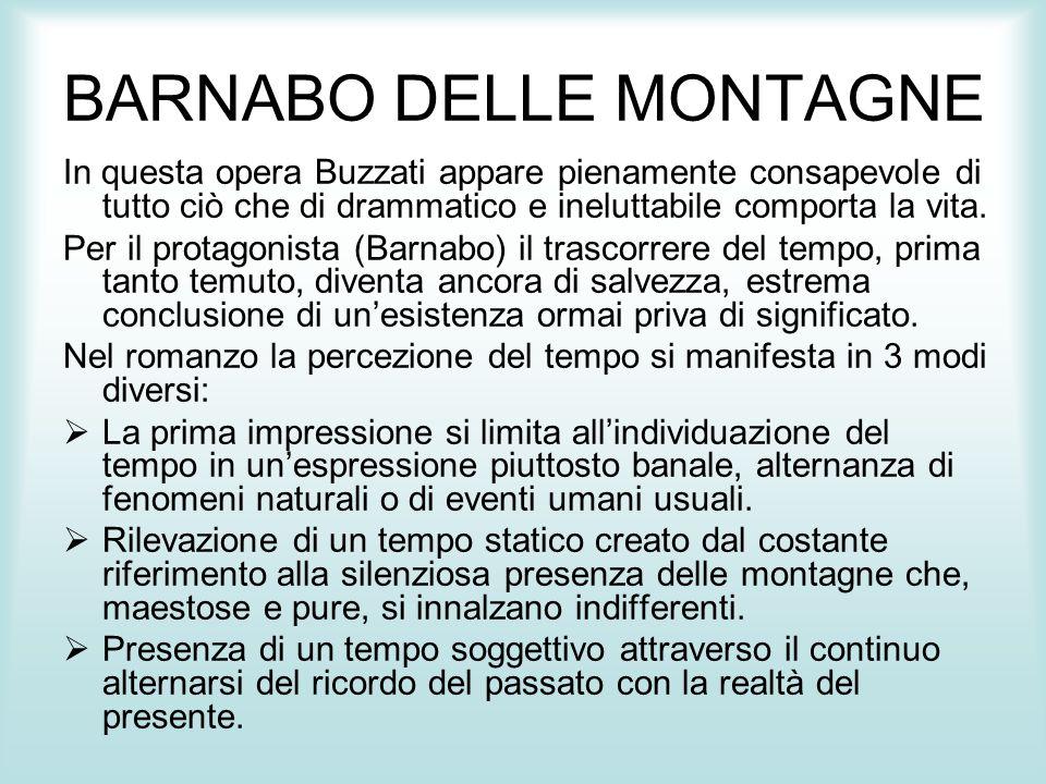 BARNABO DELLE MONTAGNE In questa opera Buzzati appare pienamente consapevole di tutto ciò che di drammatico e ineluttabile comporta la vita. Per il pr