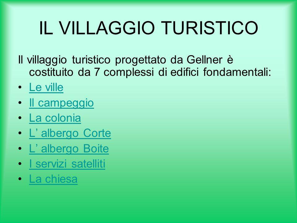 IL VILLAGGIO TURISTICO Il villaggio turistico progettato da Gellner è costituito da 7 complessi di edifici fondamentali: Le ville Il campeggio La colo