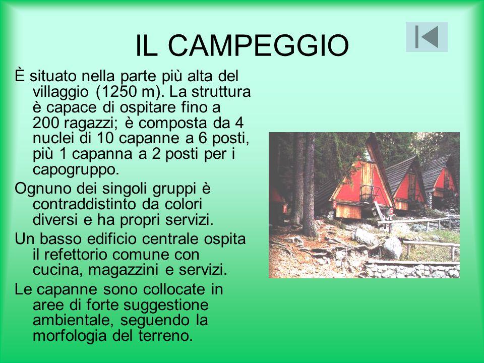 IL CAMPEGGIO È situato nella parte più alta del villaggio (1250 m). La struttura è capace di ospitare fino a 200 ragazzi; è composta da 4 nuclei di 10