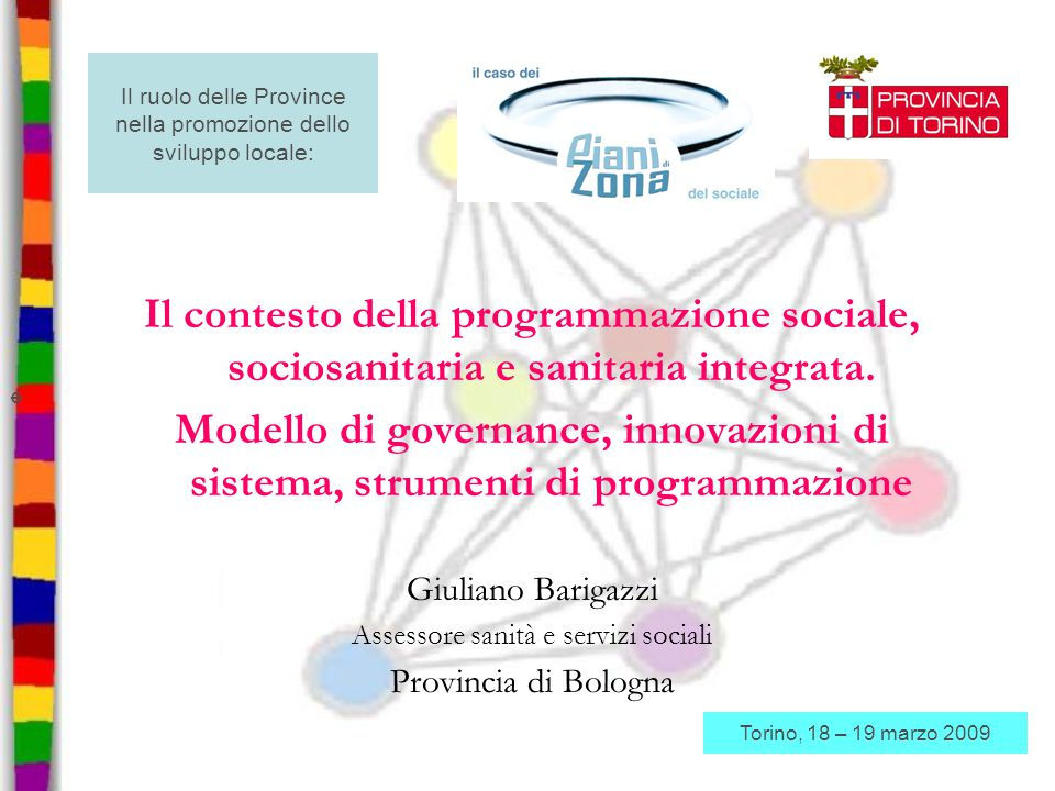 Il contesto della programmazione sociale, sociosanitaria e sanitaria integrata. Modello di governance, innovazioni di sistema, strumenti di programmaz