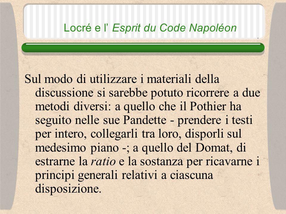 Locré e l' Esprit du Code Napoléon Mi sono sforzato di far conoscere la teoria, il sistema, i principi fondamentali si ciascun titolo, sezione di titolo, articolo.