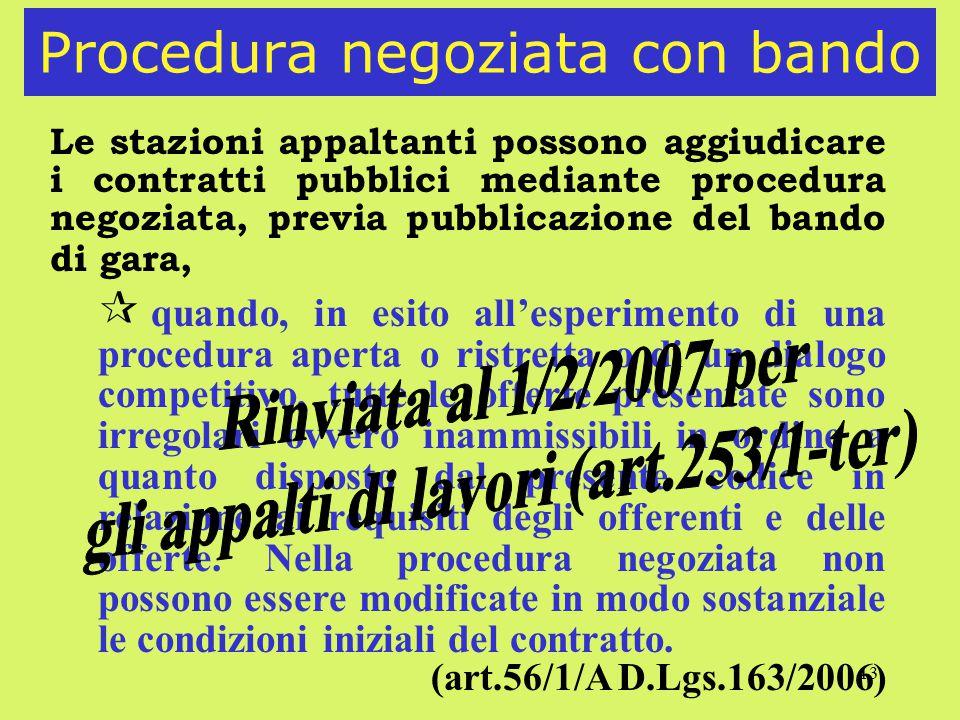 13 Procedura negoziata con bando Le stazioni appaltanti possono aggiudicare i contratti pubblici mediante procedura negoziata, previa pubblicazione de