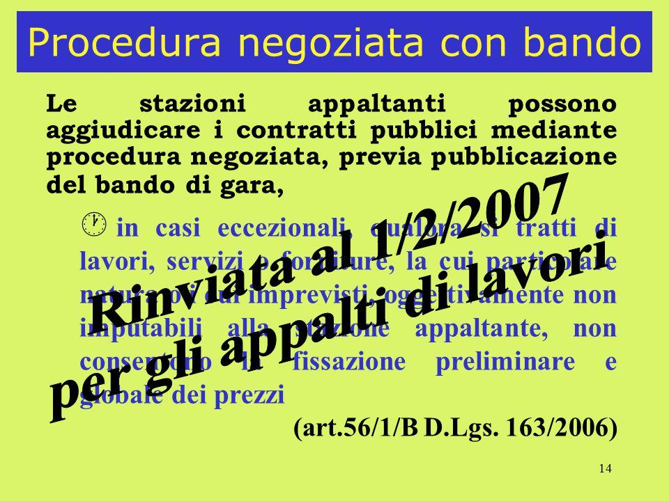 14 Procedura negoziata con bando Le stazioni appaltanti possono aggiudicare i contratti pubblici mediante procedura negoziata, previa pubblicazione de
