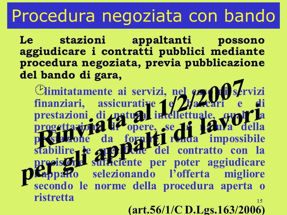 15 Procedura negoziata con bando Le stazioni appaltanti possono aggiudicare i contratti pubblici mediante procedura negoziata, previa pubblicazione de
