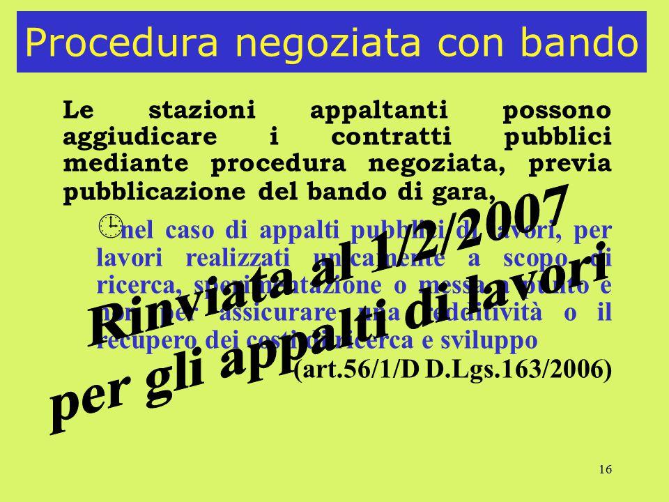 16 Procedura negoziata con bando Le stazioni appaltanti possono aggiudicare i contratti pubblici mediante procedura negoziata, previa pubblicazione de