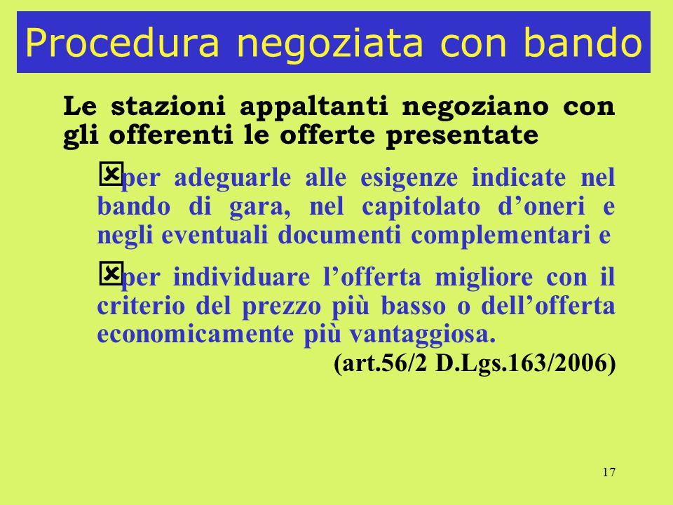 17 Procedura negoziata con bando Le stazioni appaltanti negoziano con gli offerenti le offerte presentate ý per adeguarle alle esigenze indicate nel b