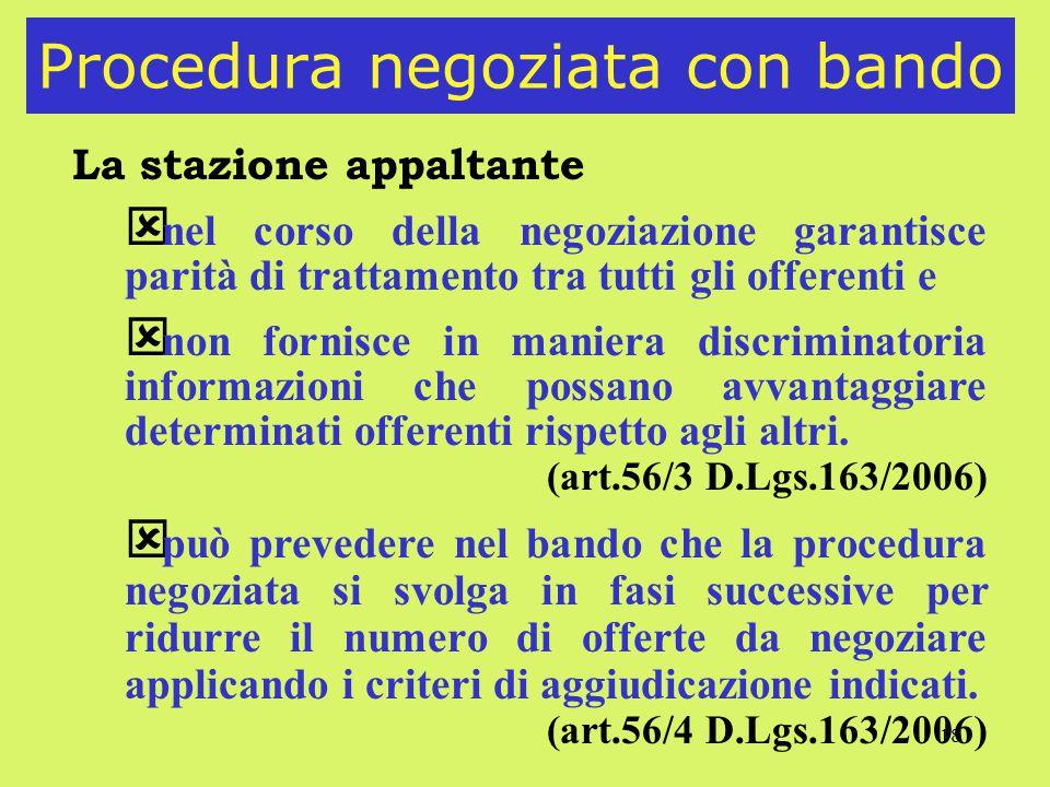 18 Procedura negoziata con bando La stazione appaltante ý nel corso della negoziazione garantisce parità di trattamento tra tutti gli offerenti e ý no