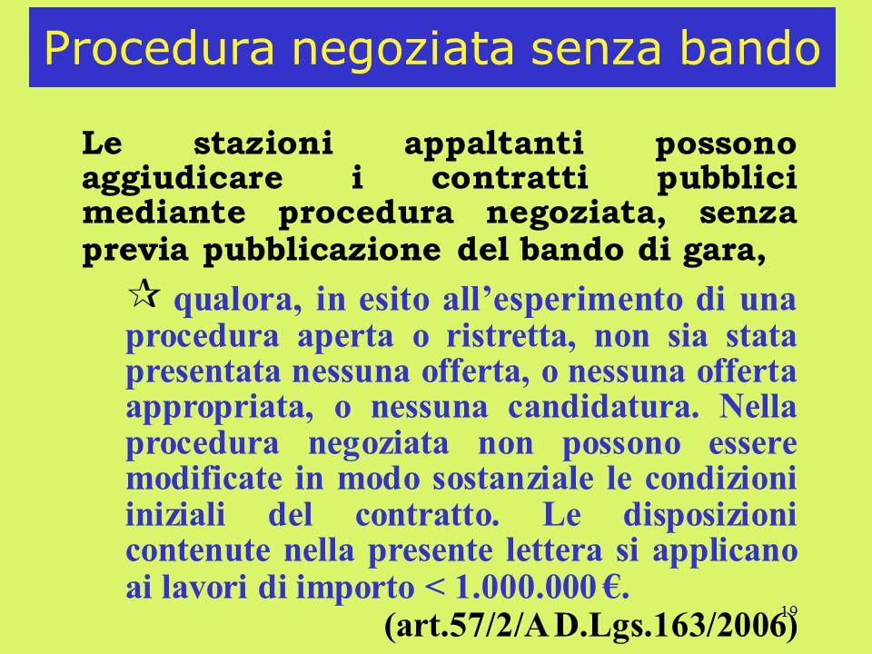 19 Procedura negoziata senza bando Le stazioni appaltanti possono aggiudicare i contratti pubblici mediante procedura negoziata, senza previa pubblica