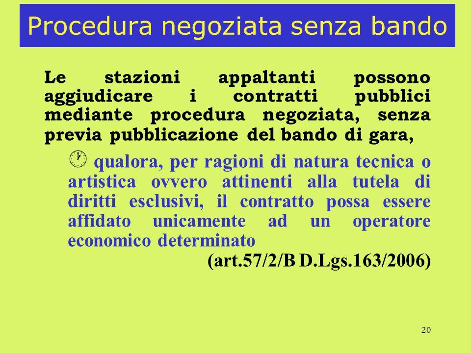 20 Procedura negoziata senza bando Le stazioni appaltanti possono aggiudicare i contratti pubblici mediante procedura negoziata, senza previa pubblica