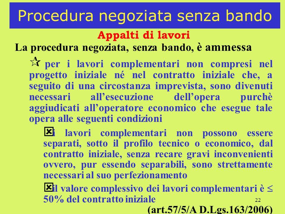 22 Procedura negoziata senza bando Appalti di lavori La procedura negoziata, senza bando, è ammessa ¶ per i lavori complementari non compresi nel prog