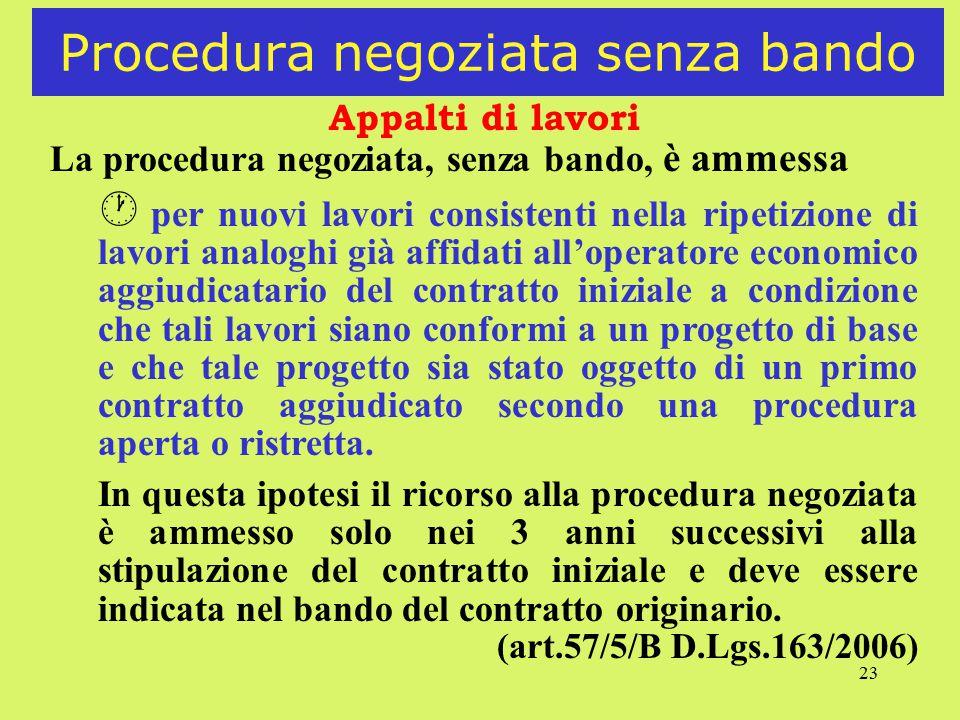23 Procedura negoziata senza bando Appalti di lavori La procedura negoziata, senza bando, è ammessa · per nuovi lavori consistenti nella ripetizione d
