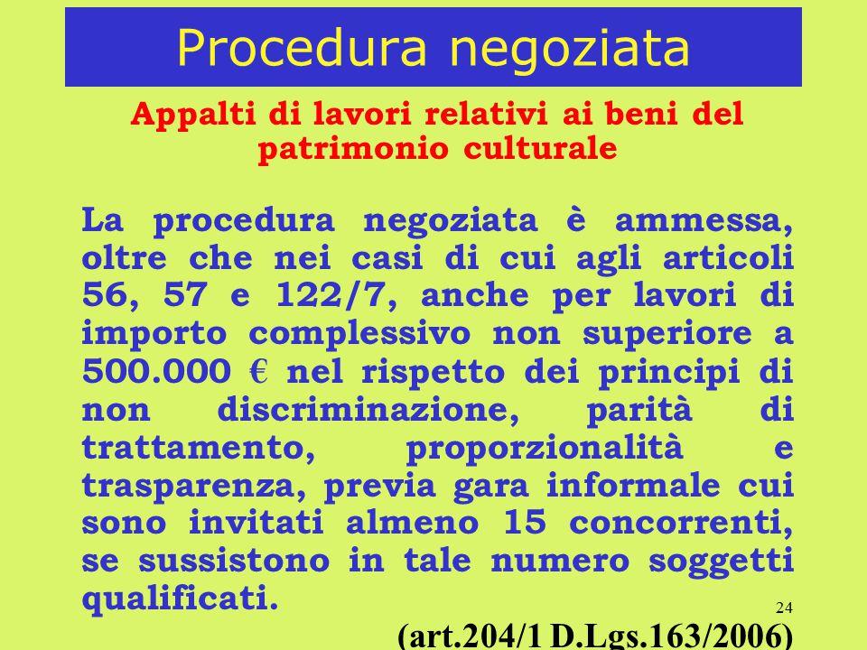 24 Procedura negoziata Appalti di lavori relativi ai beni del patrimonio culturale La procedura negoziata è ammessa, oltre che nei casi di cui agli ar