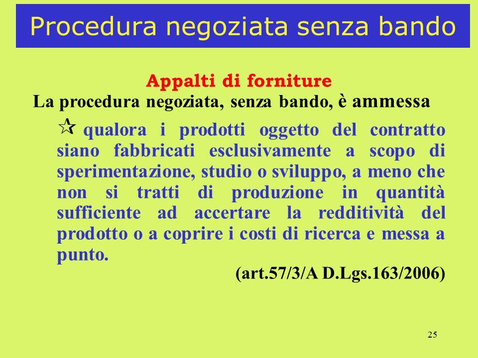 25 Procedura negoziata senza bando Appalti di forniture La procedura negoziata, senza bando, è ammessa ¶ qualora i prodotti oggetto del contratto sian