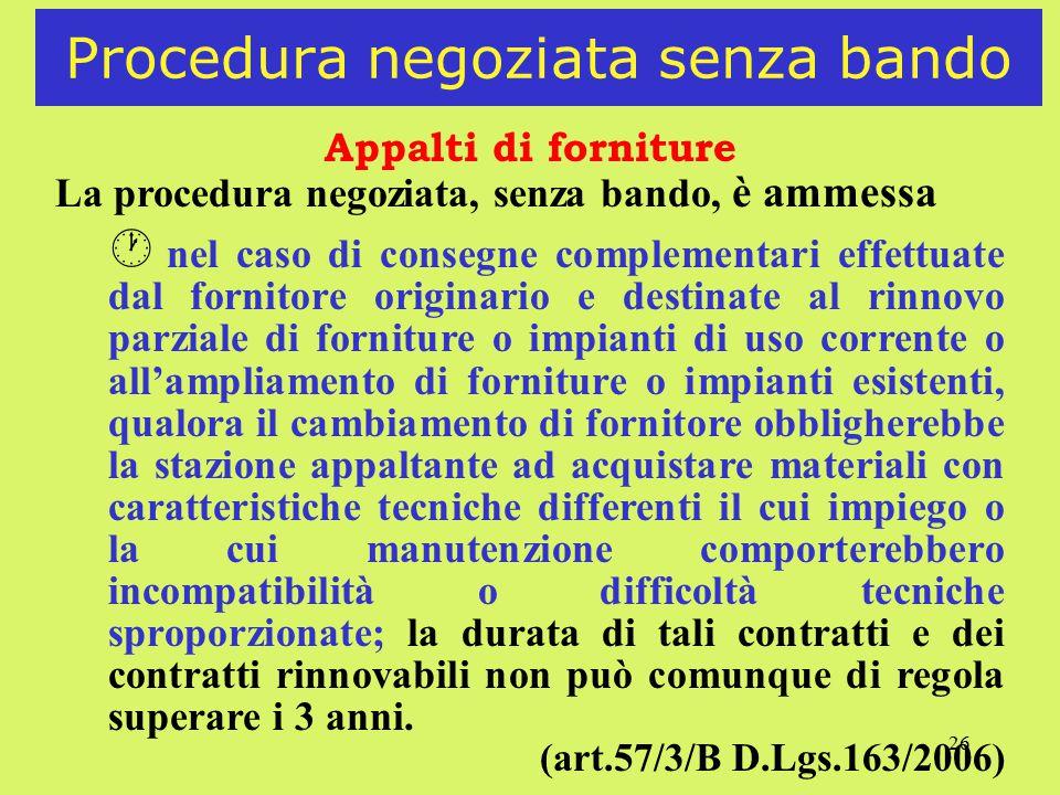 26 Procedura negoziata senza bando Appalti di forniture La procedura negoziata, senza bando, è ammessa · nel caso di consegne complementari effettuate