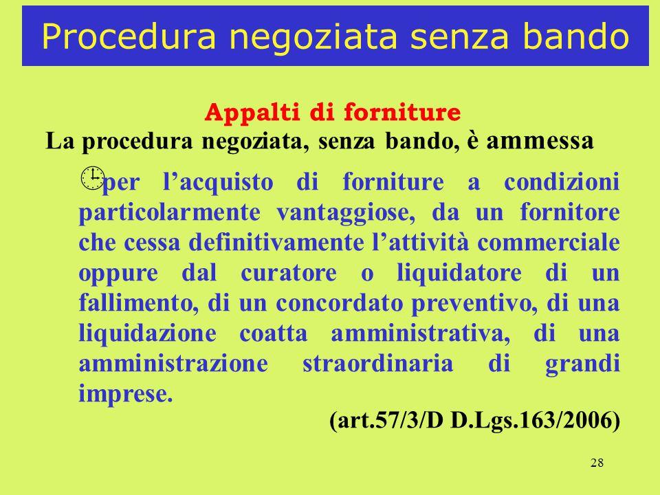 28 Procedura negoziata senza bando Appalti di forniture La procedura negoziata, senza bando, è ammessa ¹ per l'acquisto di forniture a condizioni part