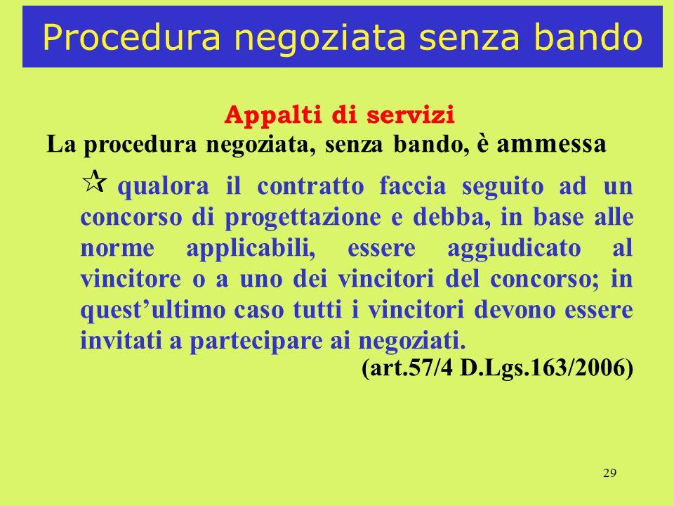 29 Procedura negoziata senza bando Appalti di servizi La procedura negoziata, senza bando, è ammessa ¶ qualora il contratto faccia seguito ad un conco