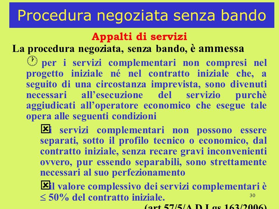 30 Procedura negoziata senza bando Appalti di servizi La procedura negoziata, senza bando, è ammessa · per i servizi complementari non compresi nel pr