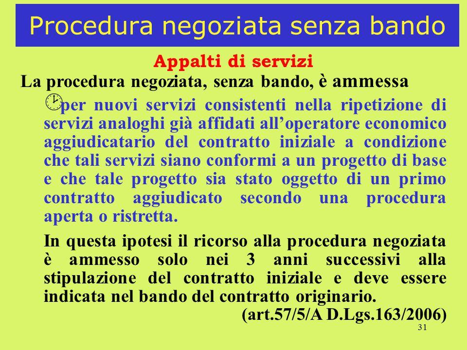 31 Procedura negoziata senza bando Appalti di servizi La procedura negoziata, senza bando, è ammessa ¸ per nuovi servizi consistenti nella ripetizione