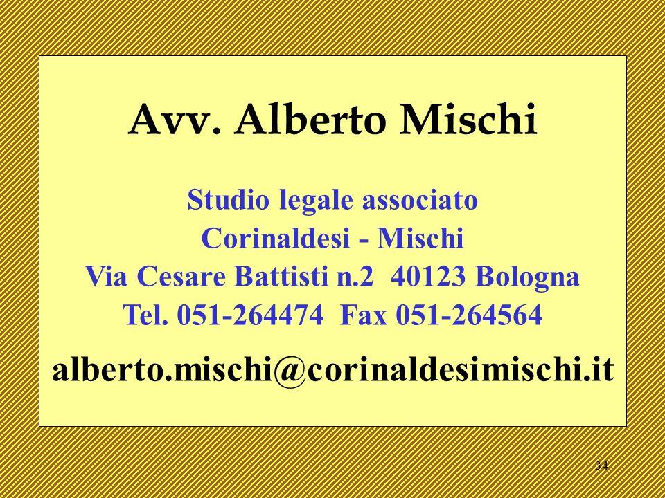 34 Avv. Alberto Mischi Studio legale associato Corinaldesi - Mischi Via Cesare Battisti n.2 40123 Bologna Tel. 051-264474 Fax 051-264564 alberto.misch