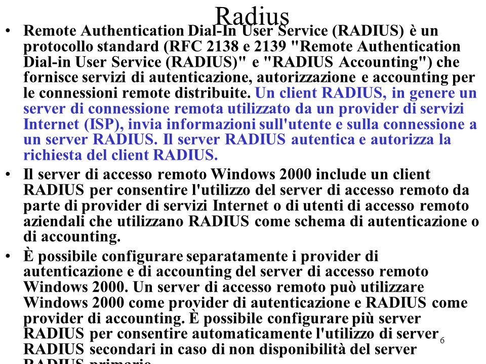 6 Radius Remote Authentication Dial-In User Service (RADIUS) è un protocollo standard (RFC 2138 e 2139