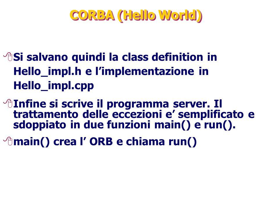 CORBA (Hello World) 8Si salvano quindi la class definition in Hello_impl.h e l'implementazione in Hello_impl.cpp 8Infine si scrive il programma server