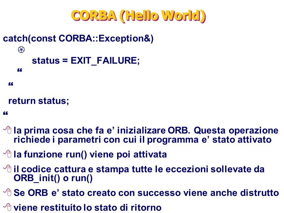 CORBA (Hello World) catch(const CORBA::Exception&)  status = EXIT_FAILURE;  return status;  8la prima cosa che fa e' inizializare ORB. Questa opera