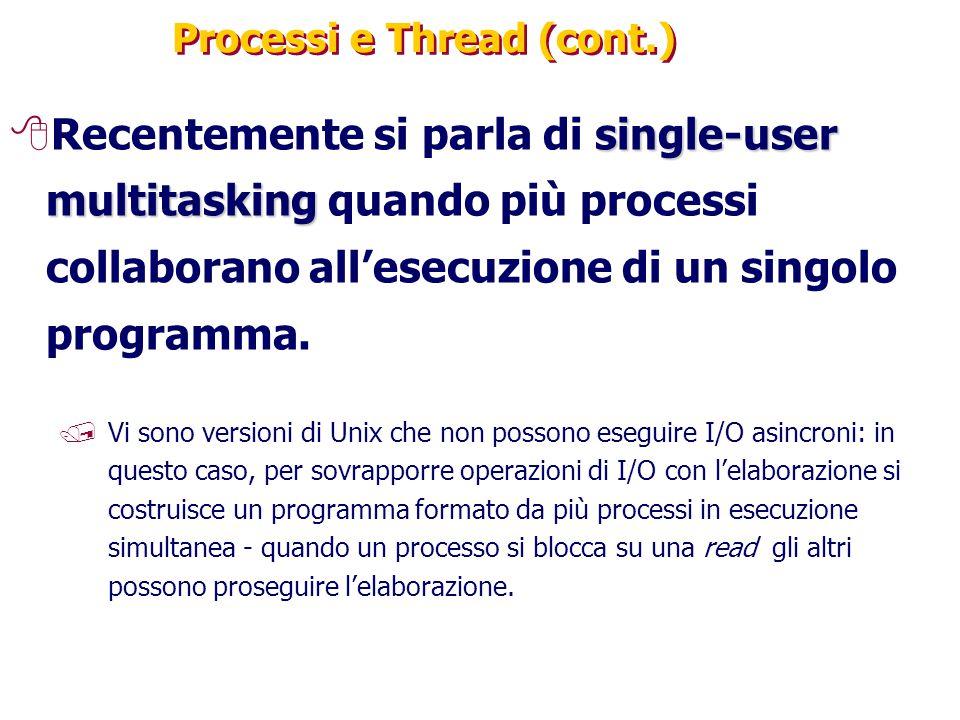 Processi e Thread (cont.) single-user multitasking 8Recentemente si parla di single-user multitasking quando più processi collaborano all'esecuzione di un singolo programma.