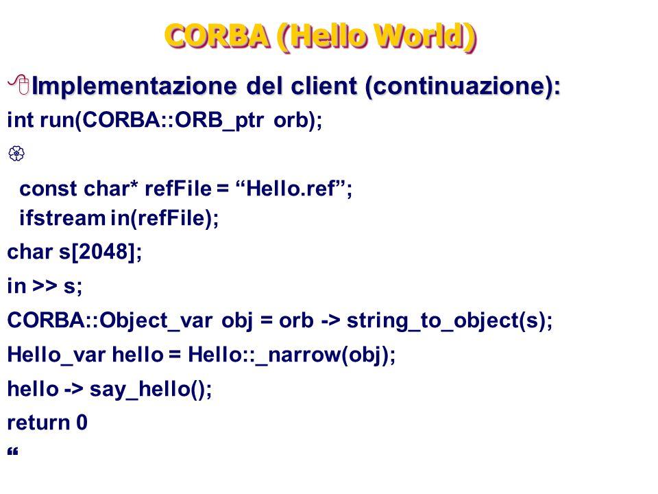 """CORBA (Hello World) 8Implementazione del client (continuazione): int run(CORBA::ORB_ptr orb);  const char* refFile = """"Hello.ref""""; ifstream in(refFile"""