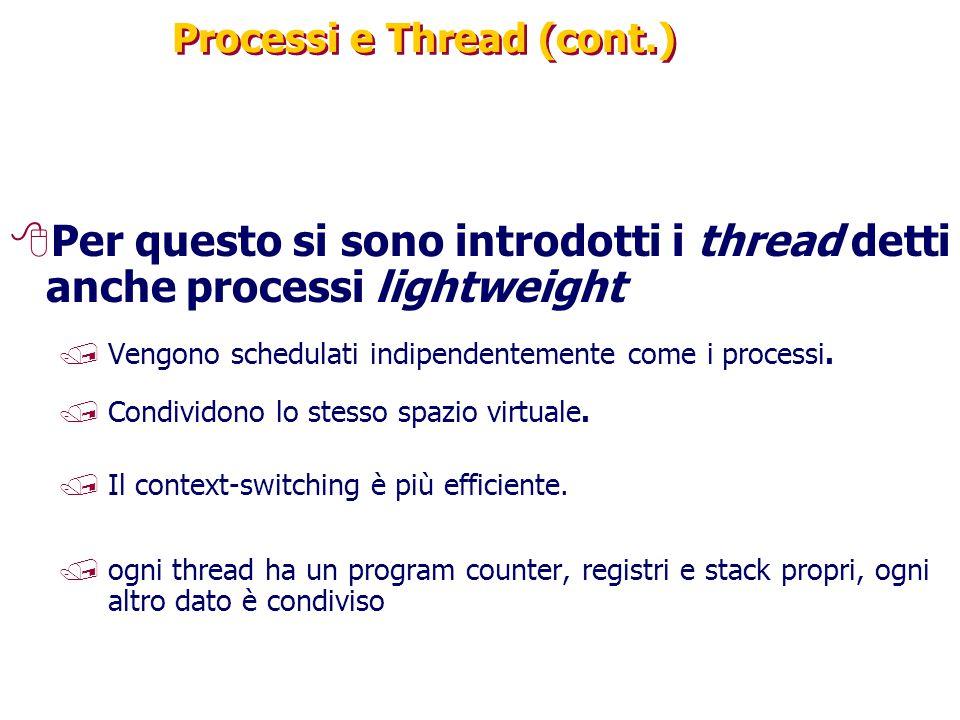 Processi e Thread (cont.) 8Per questo si sono introdotti i thread detti anche processi lightweight /Vengono schedulati indipendentemente come i proces