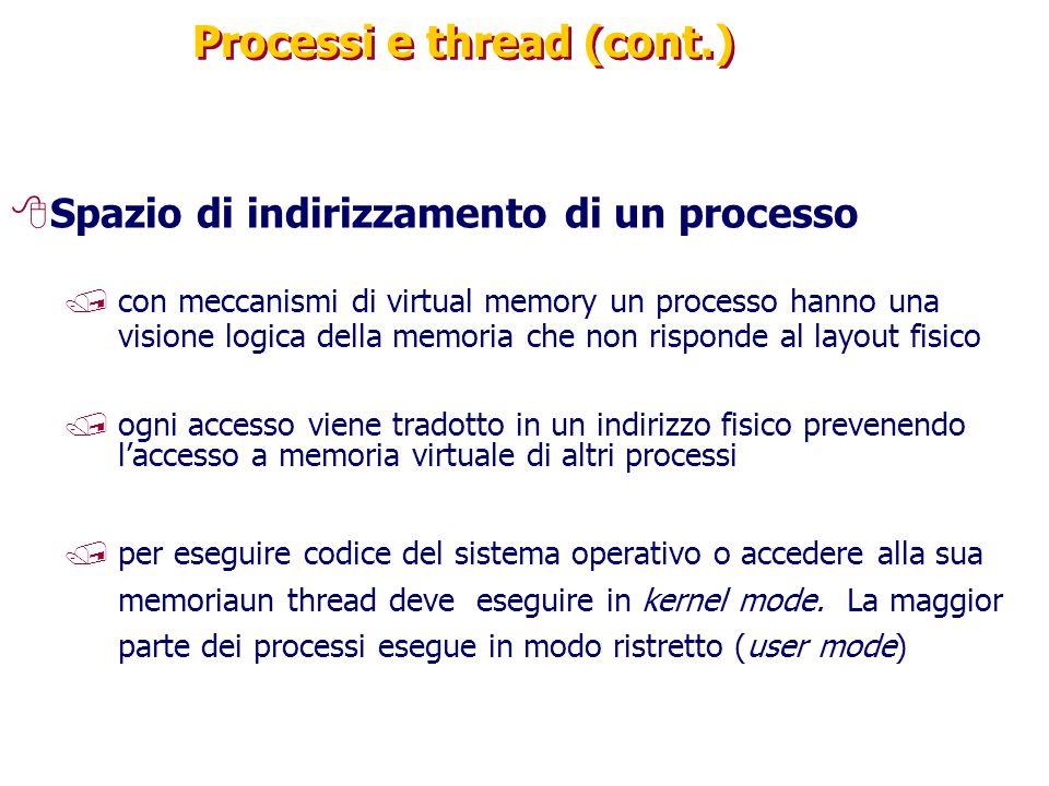 Processi e thread (cont.) 8Spazio di indirizzamento di un processo /con meccanismi di virtual memory un processo hanno una visione logica della memoria che non risponde al layout fisico /ogni accesso viene tradotto in un indirizzo fisico prevenendo l'accesso a memoria virtuale di altri processi /per eseguire codice del sistema operativo o accedere alla sua memoriaun thread deve eseguire in kernel mode.